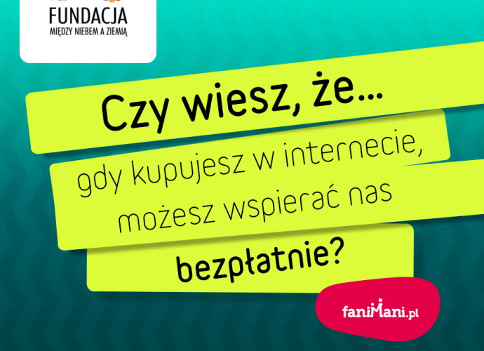 Fundacja Między Niebem a Ziemią - aktualność Jesteśmy na fanimani.pl